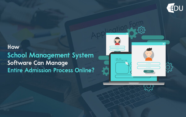 How School Management System Software Can Manage Entire Admission Process Online