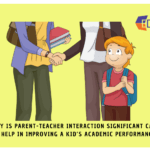 Why is parent-teacher interaction significant Can it help in improving a kid's academic performance