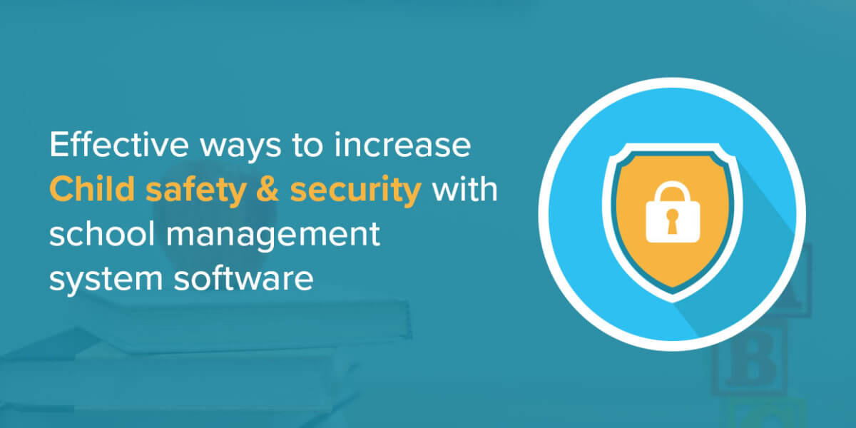 Effective ways to increase child safety and security with school management system software