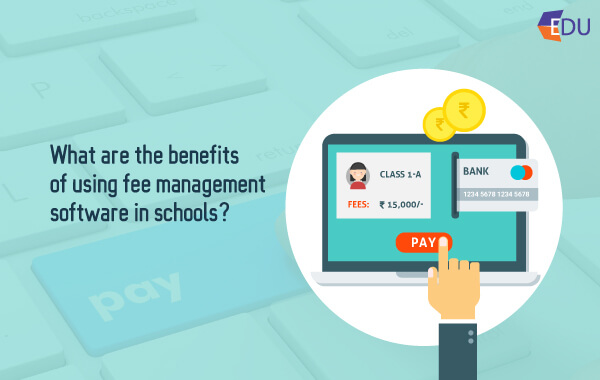 What-are-the-benefits-of-using-fee-management-software-in-schools