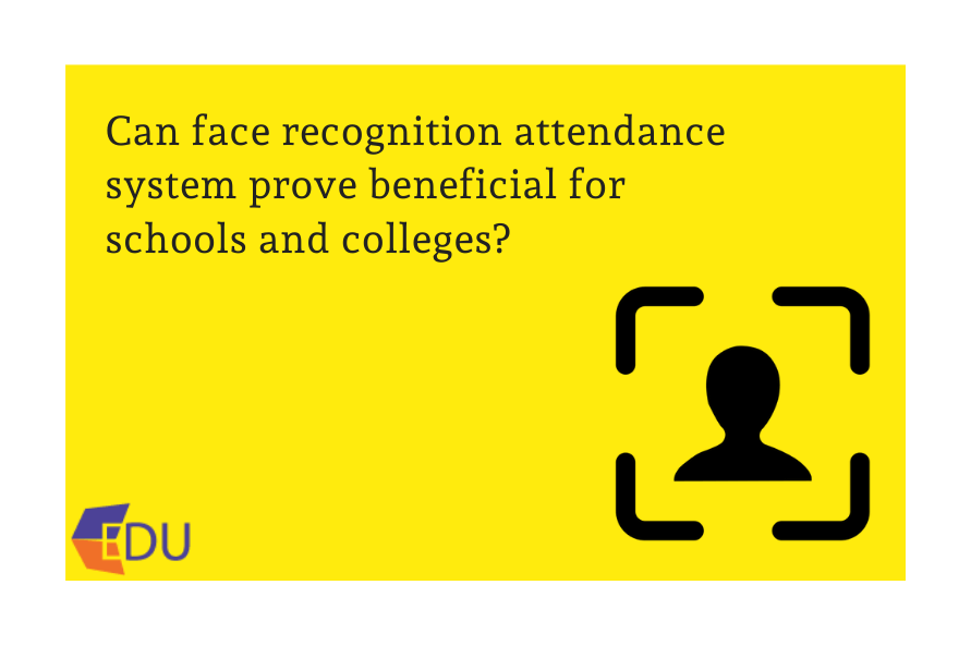 Can face recognition attendance system prove beneficial for schools and colleges