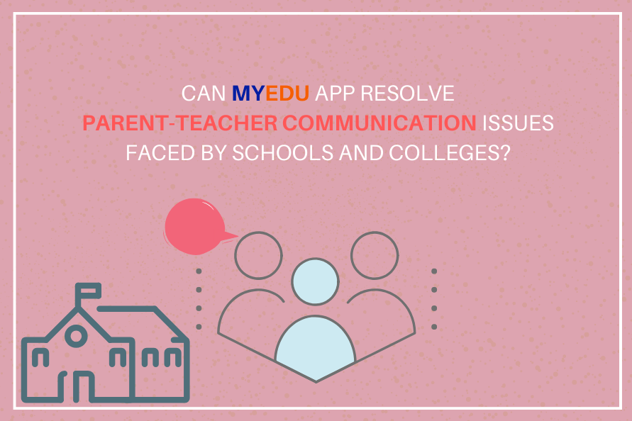 Can MyEdu App resolve parent-teacher communication issues faced by schools and colleges