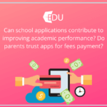 Can school applications contribute to improving academic performance_ Do parents trust apps for fees payment
