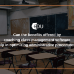 Can the benefits offered by coaching class management software help in optimizing administrative procedures