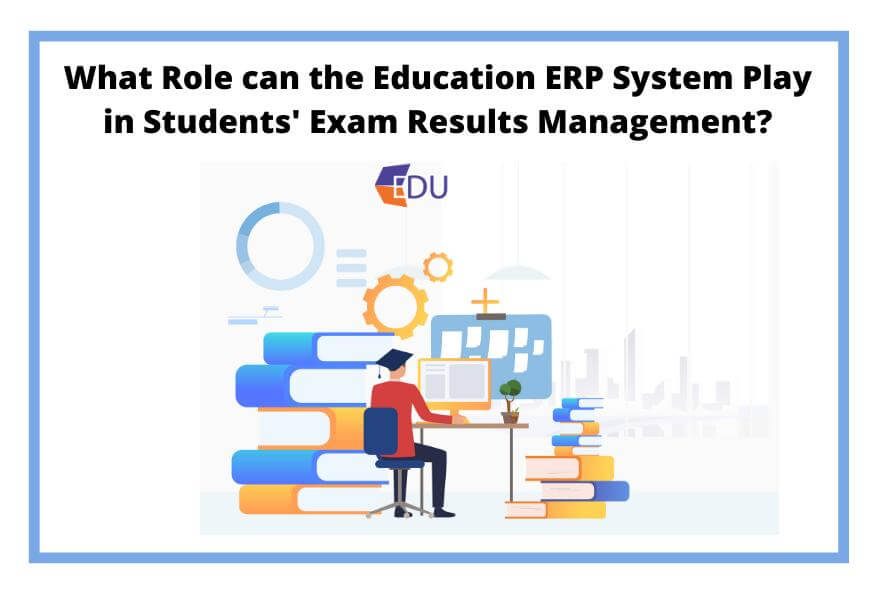 What Role can the Education ERP System Play in Students Exam Results Management MyEdu