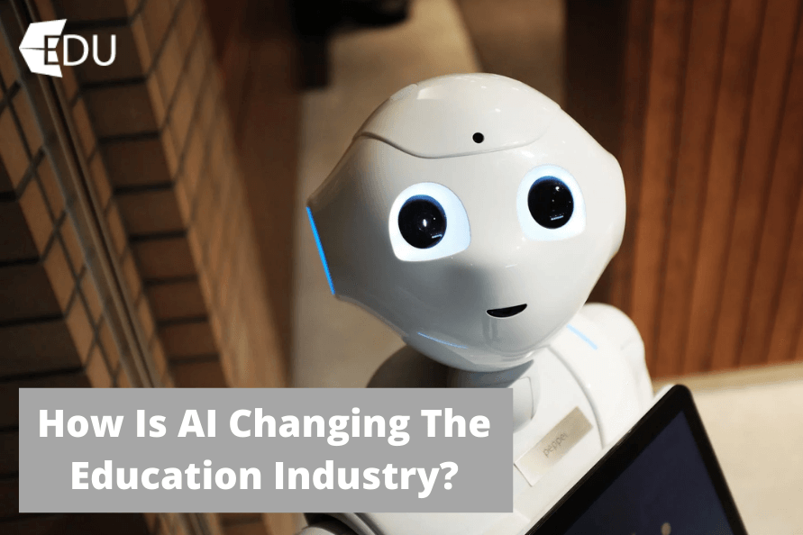 How Is How Is Artificial Intelligence Changing The Education Industry