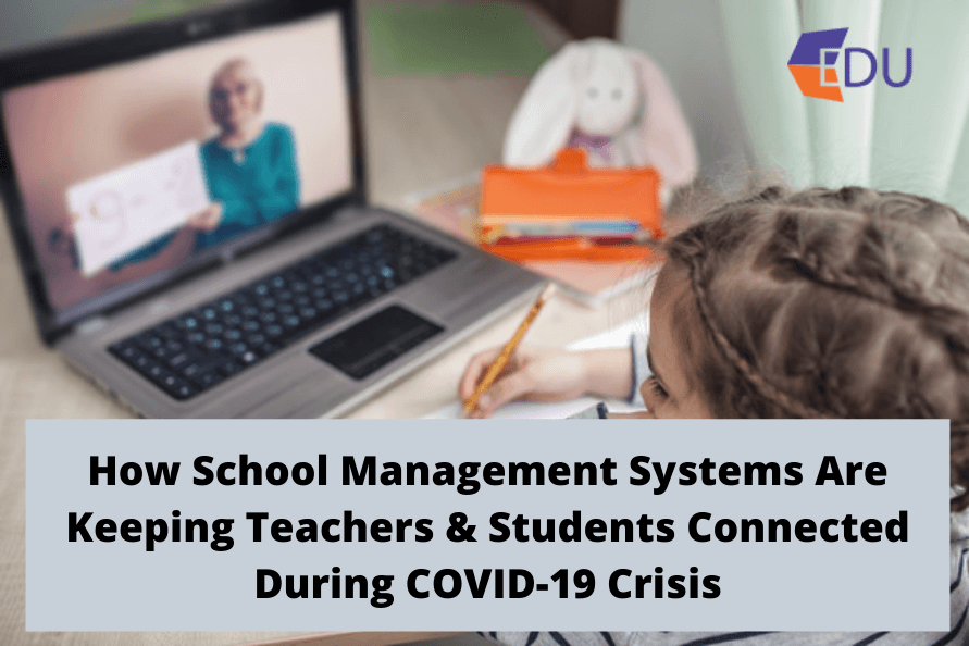 How School Management Systems Are Keeping Teachers & Students Connected During COVID-19 Crisis
