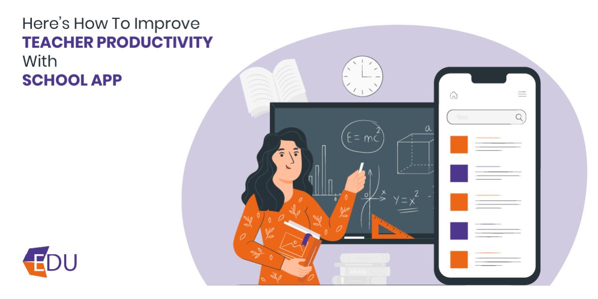 Improve Teacher Productivity with School app